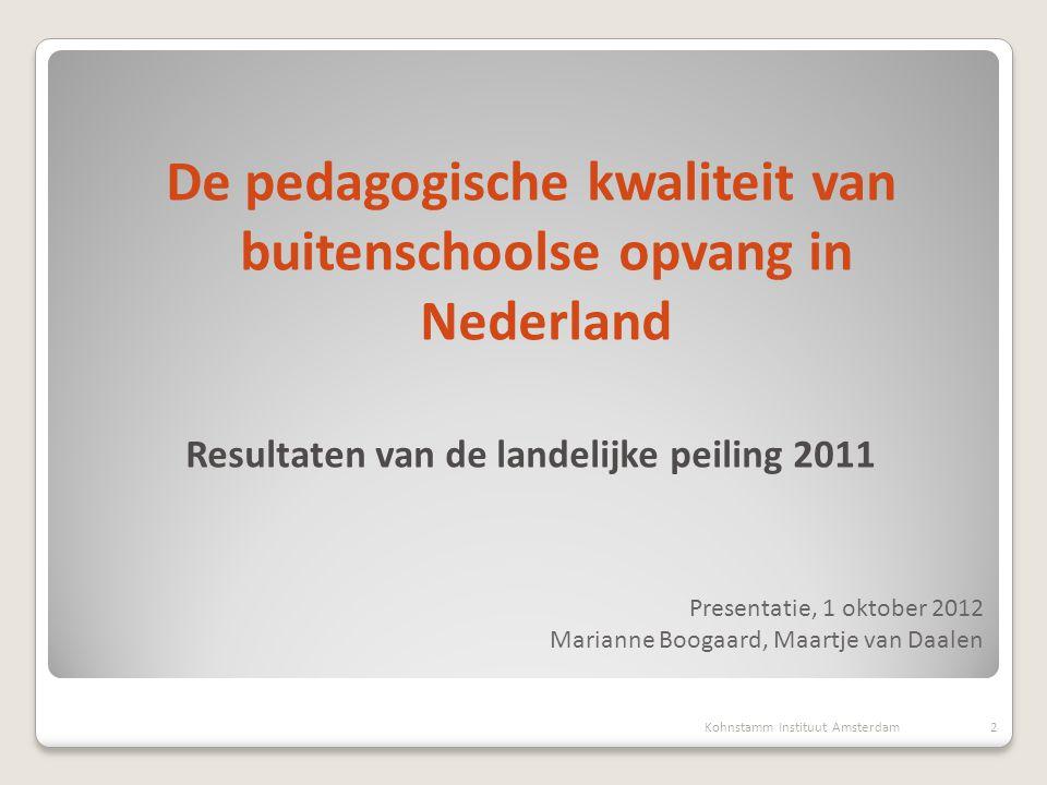 Dataverzameling  Februari – juli 2011  Getrainde proefleiders (duo's)  78 BSO's  Aselecte steekproef uit de Kinderopvangkaart 13Kohnstamm Instituut Amsterdam