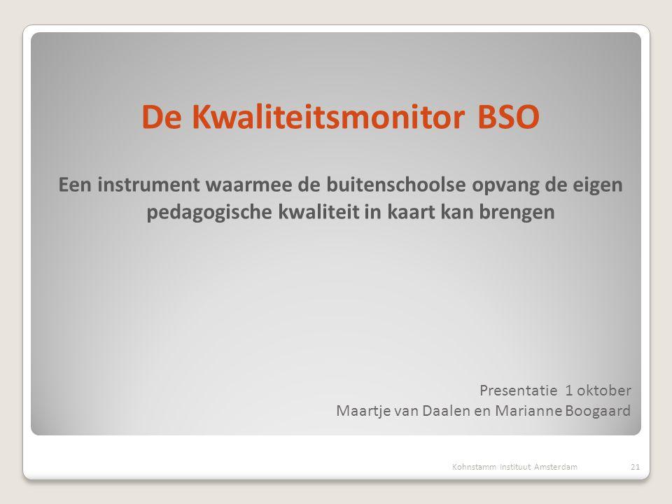 Presentatie 1 oktober Maartje van Daalen en Marianne Boogaard De Kwaliteitsmonitor BSO Een instrument waarmee de buitenschoolse opvang de eigen pedago