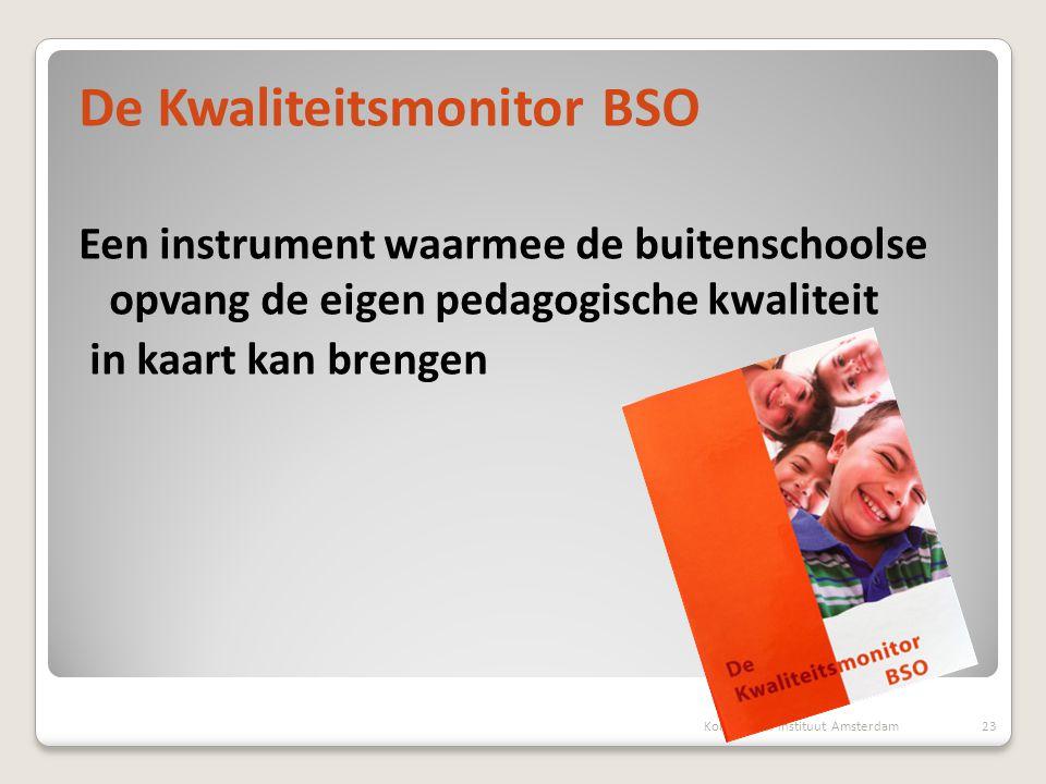 De Kwaliteitsmonitor BSO Een instrument waarmee de buitenschoolse opvang de eigen pedagogische kwaliteit in kaart kan brengen Kohnstamm Instituut Amst