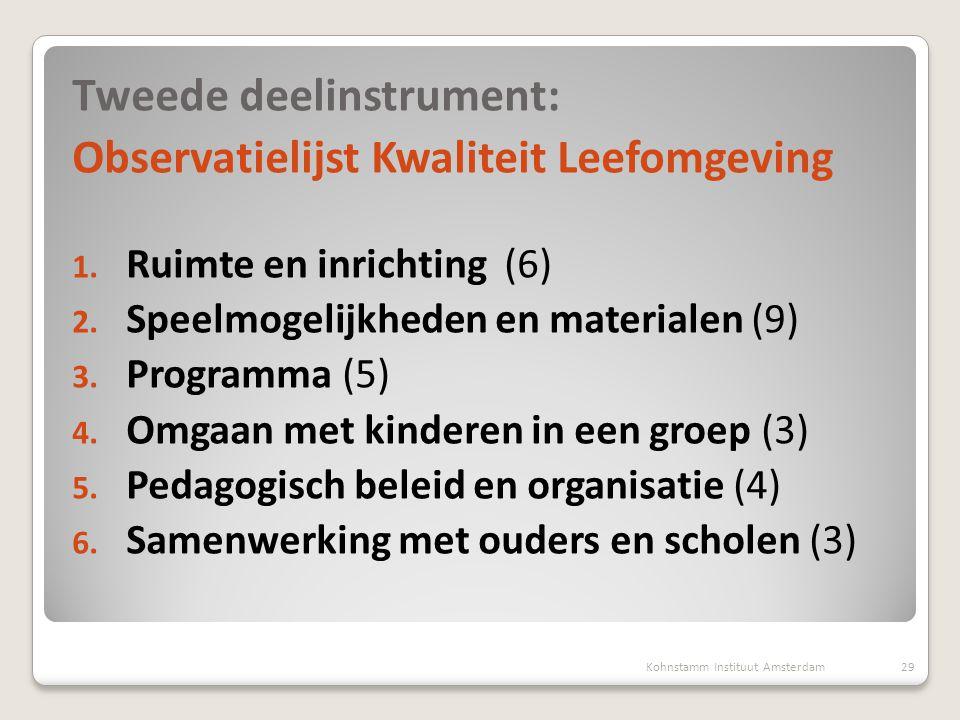 Tweede deelinstrument: Observatielijst Kwaliteit Leefomgeving 1. Ruimte en inrichting (6) 2. Speelmogelijkheden en materialen (9) 3. Programma (5) 4.