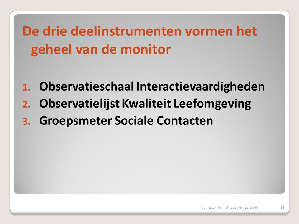 De drie deelinstrumenten vormen het geheel van de monitor 1. Observatieschaal Interactievaardigheden 2. Observatielijst Kwaliteit Leefomgeving 3. Groe