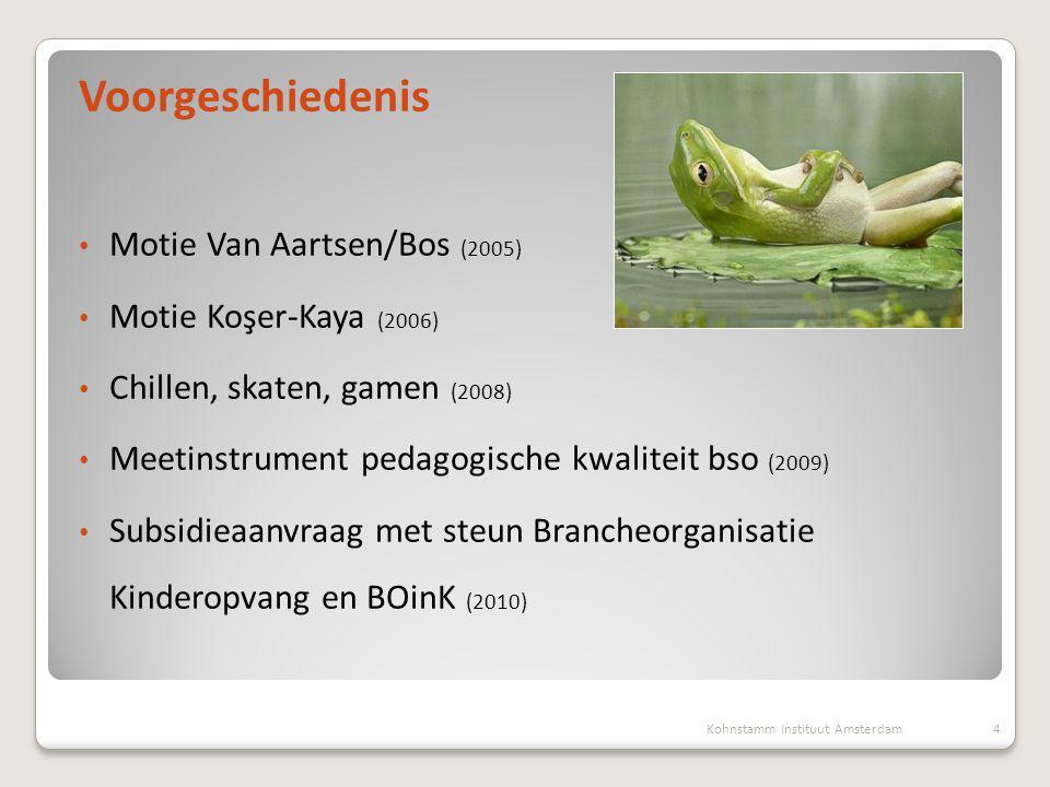 Voorgeschiedenis • Motie Van Aartsen/Bos (2005) • Motie Koşer-Kaya (2006) • Chillen, skaten, gamen (2008) • Meetinstrument pedagogische kwaliteit bso