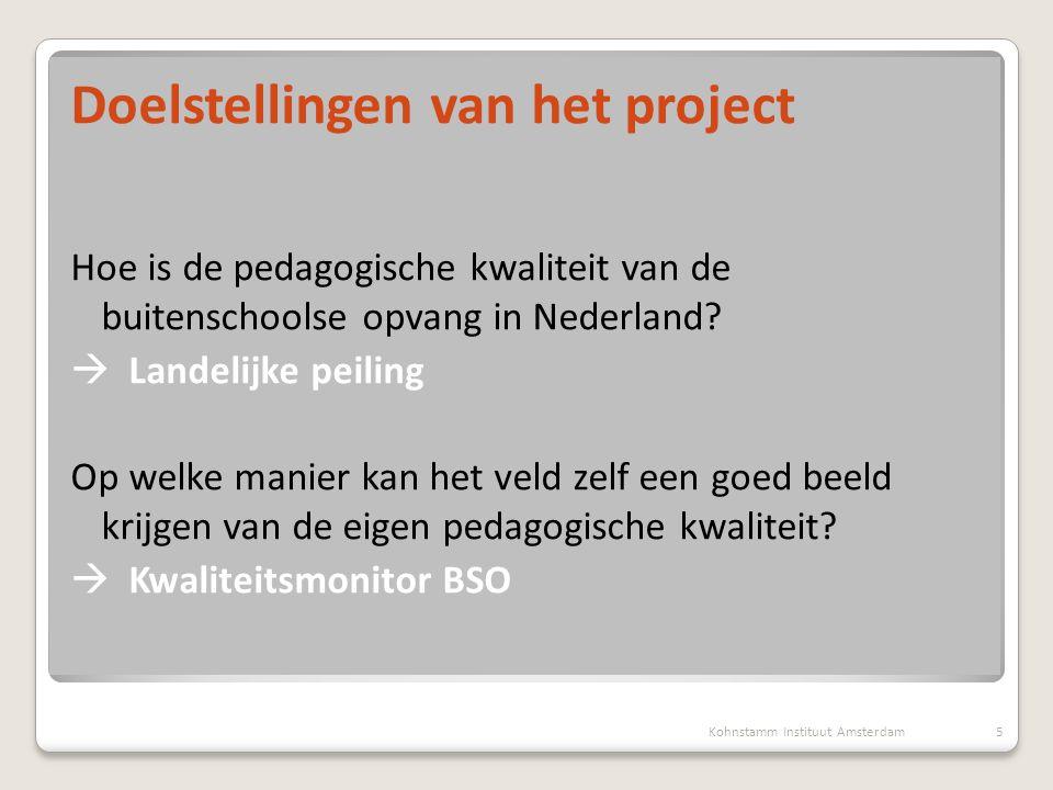 Doelstellingen van het project Hoe is de pedagogische kwaliteit van de buitenschoolse opvang in Nederland?  Landelijke peiling Op welke manier kan he