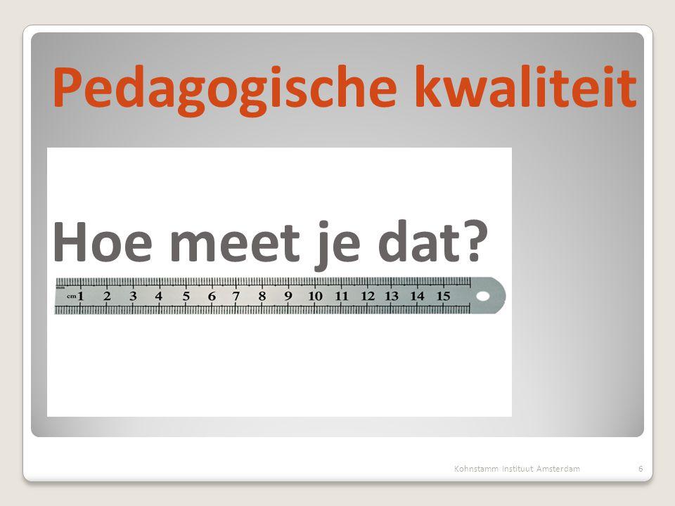 Pedagogische kwaliteit Hoe meet je dat? 6Kohnstamm Instituut Amsterdam