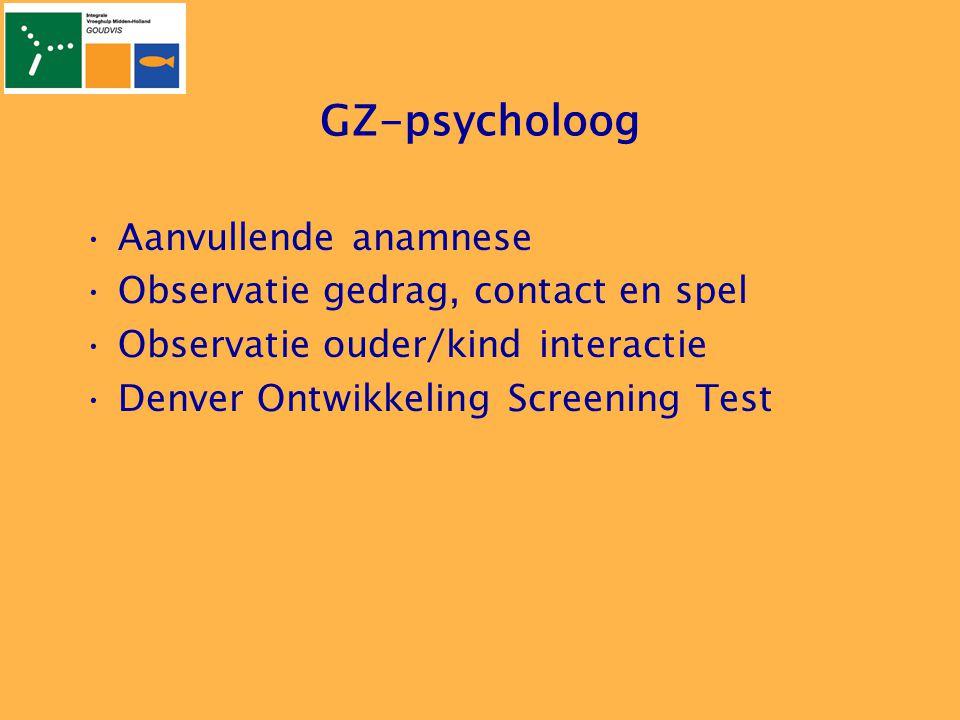 GZ-psycholoog •Aanvullende anamnese •Observatie gedrag, contact en spel •Observatie ouder/kind interactie •Denver Ontwikkeling Screening Test