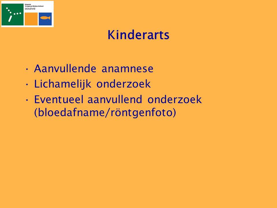 Kinderarts •Aanvullende anamnese •Lichamelijk onderzoek •Eventueel aanvullend onderzoek (bloedafname/röntgenfoto)