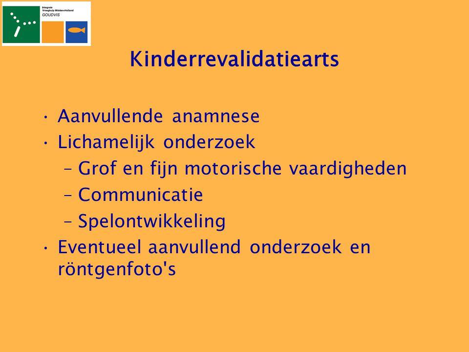 Kinderrevalidatiearts •Aanvullende anamnese •Lichamelijk onderzoek –Grof en fijn motorische vaardigheden –Communicatie –Spelontwikkeling •Eventueel aa