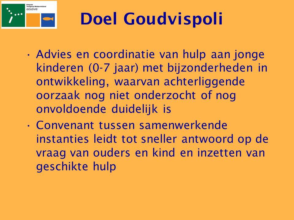 Doel Goudvispoli •Advies en coordinatie van hulp aan jonge kinderen (0-7 jaar) met bijzonderheden in ontwikkeling, waarvan achterliggende oorzaak nog