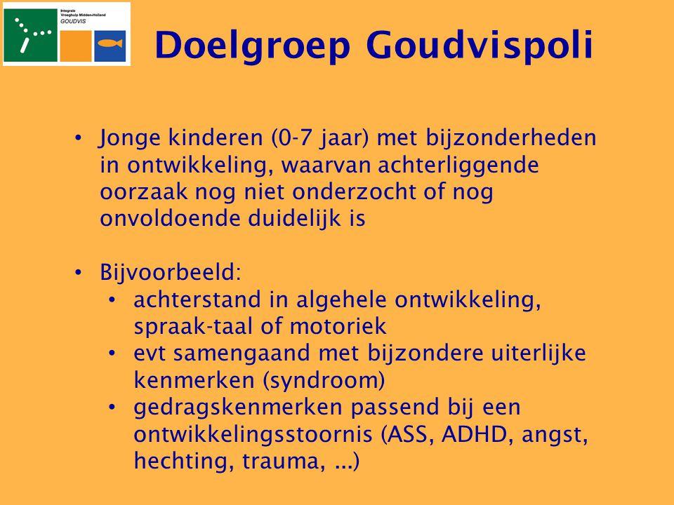 Doelgroep Goudvispoli • Jonge kinderen (0-7 jaar) met bijzonderheden in ontwikkeling, waarvan achterliggende oorzaak nog niet onderzocht of nog onvold