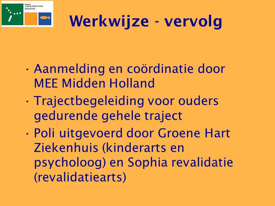 Werkwijze - vervolg •Aanmelding en coördinatie door MEE Midden Holland •Trajectbegeleiding voor ouders gedurende gehele traject •Poli uitgevoerd door