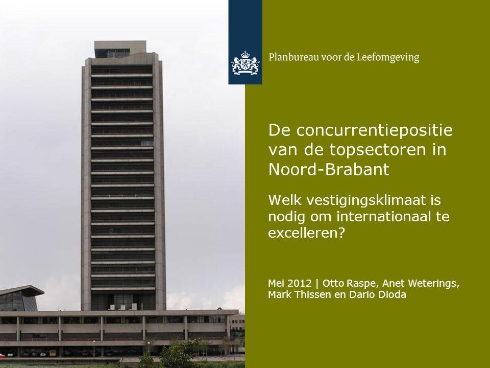 De concurrentiepositie van de topsectoren in Noord-Brabant Welk vestigingsklimaat is nodig om internationaal te excelleren? Mei 2012 | Otto Raspe, Ane
