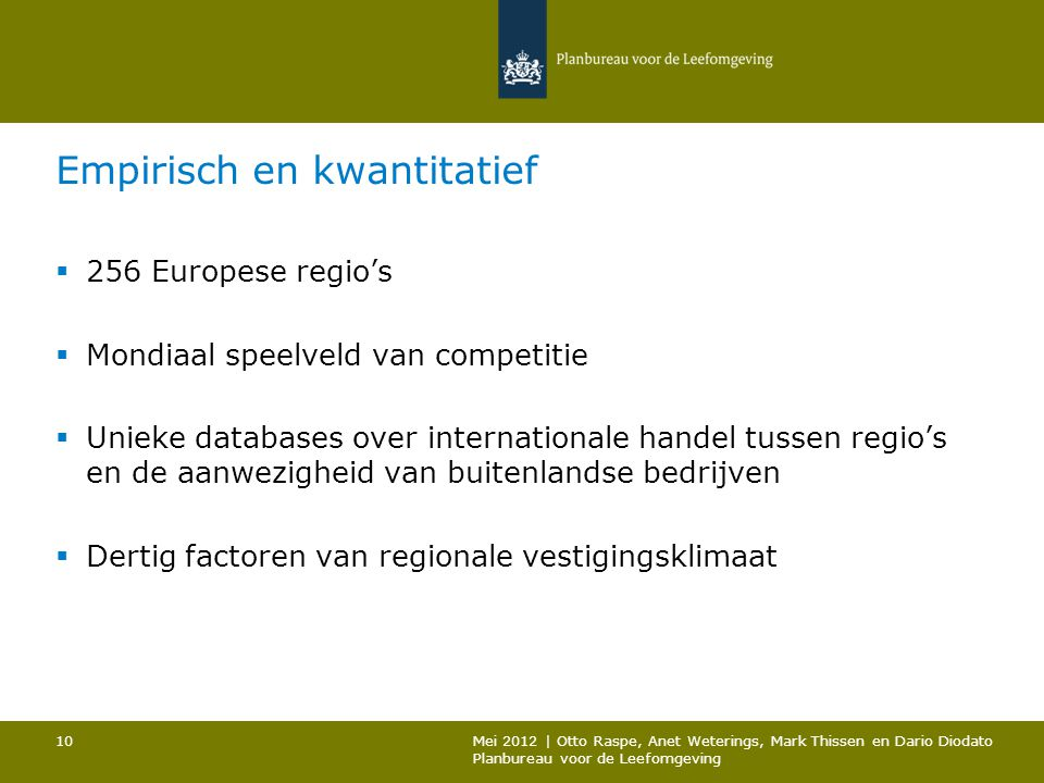Empirisch en kwantitatief  256 Europese regio's  Mondiaal speelveld van competitie  Unieke databases over internationale handel tussen regio's en d