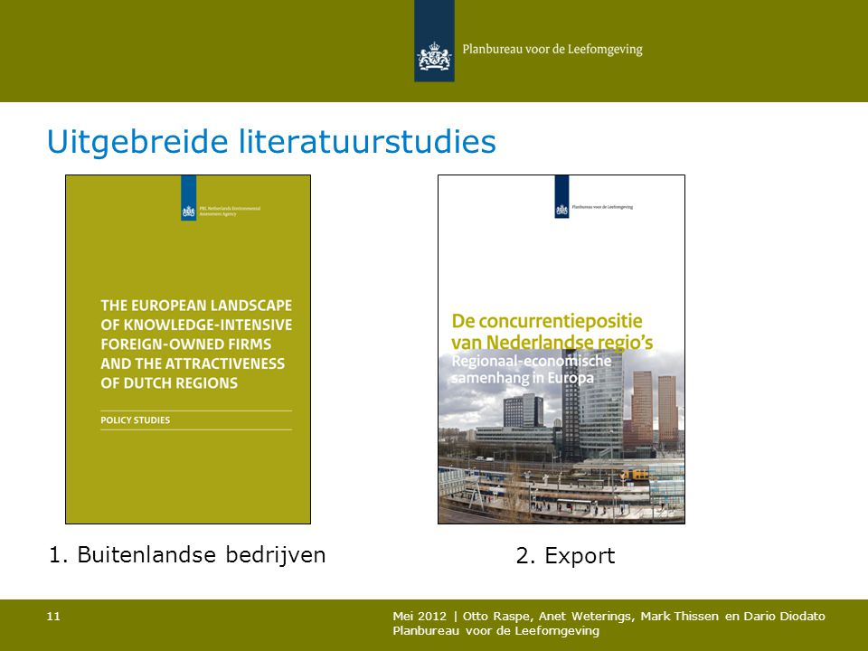 Uitgebreide literatuurstudies 11 1. Buitenlandse bedrijven 2. Export Mei 2012 | Otto Raspe, Anet Weterings, Mark Thissen en Dario Diodato Planbureau v
