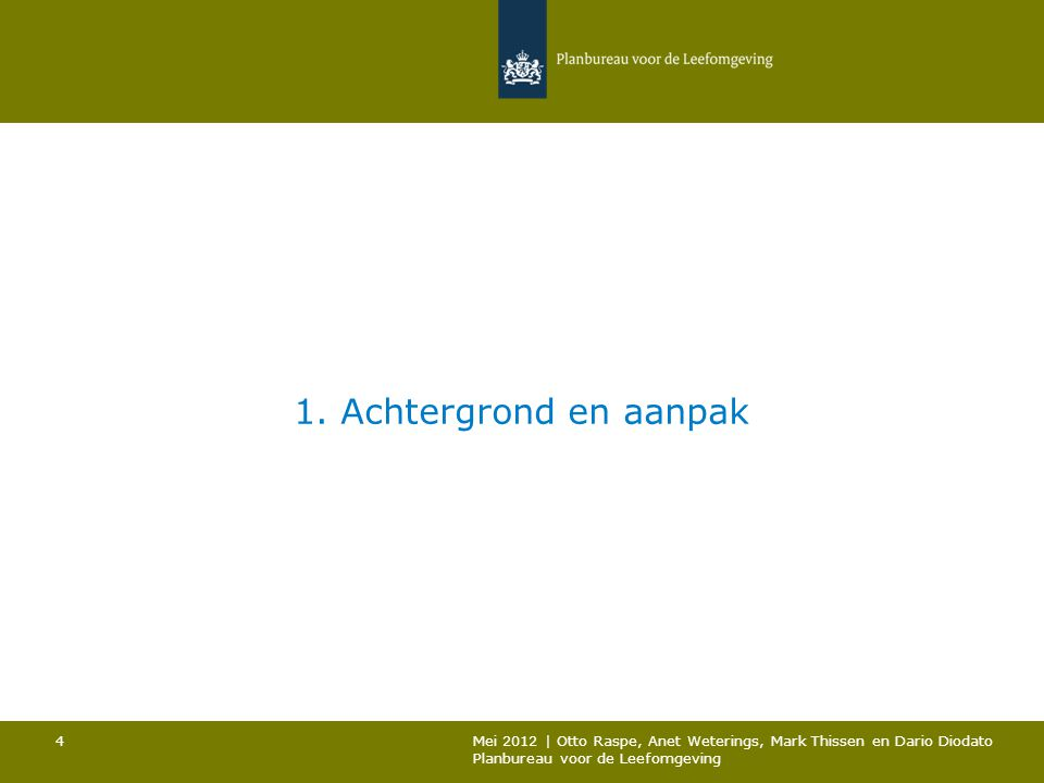 1. Achtergrond en aanpak Mei 2012 | Otto Raspe, Anet Weterings, Mark Thissen en Dario Diodato Planbureau voor de Leefomgeving 4