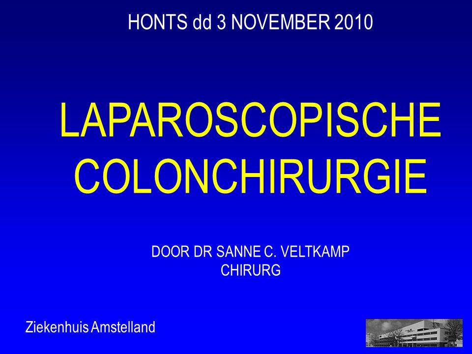 Ziekenhuis Amstelland HONTS dd 3 NOVEMBER 2010 LAPAROSCOPISCHE COLONCHIRURGIE DOOR DR SANNE C.