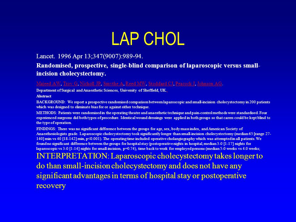 LAP CHOL Lancet. 1996 Apr 13;347(9007):989-94. Randomised, prospective, single-blind comparison of laparoscopic versus small- incision cholecystectomy