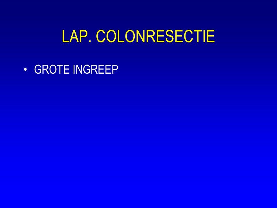LAP. COLONRESECTIE •GROTE INGREEP