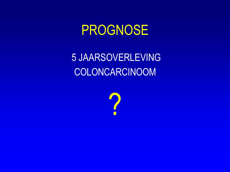 PROGNOSE 5 JAARSOVERLEVING COLONCARCINOOM ?