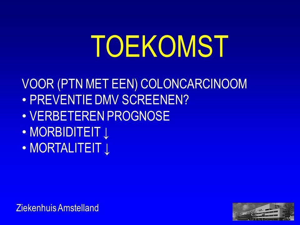 Ziekenhuis Amstelland TOEKOMST VOOR (PTN MET EEN) COLONCARCINOOM • PREVENTIE DMV SCREENEN.