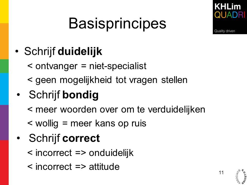 Basisprincipes •Schrijf duidelijk < ontvanger = niet-specialist < geen mogelijkheid tot vragen stellen •Schrijf bondig < meer woorden over om te verdu