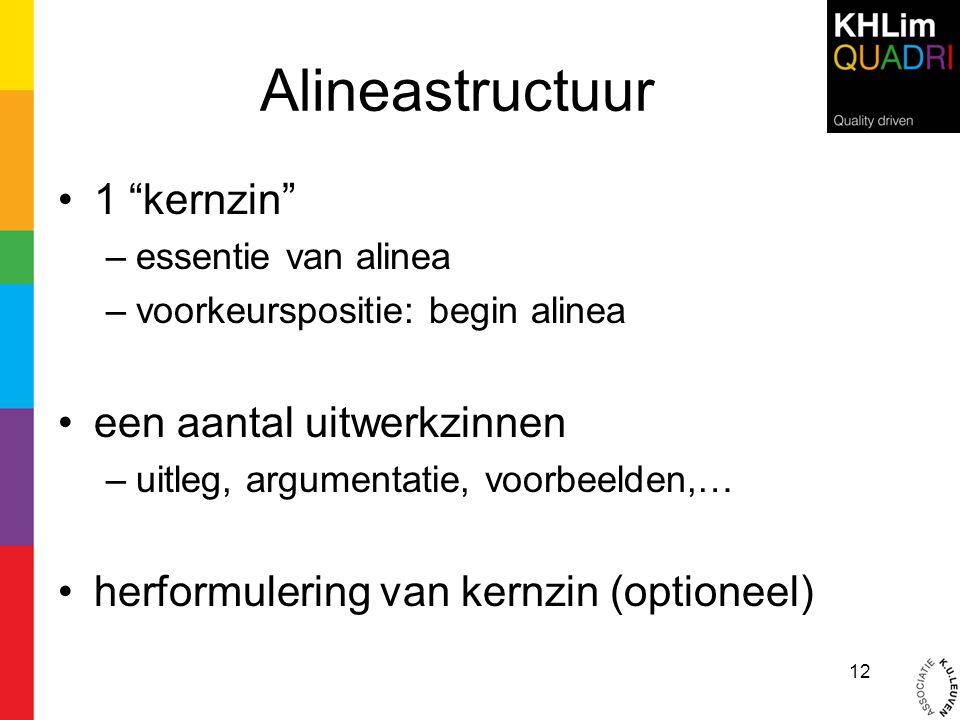 """Alineastructuur •1 """"kernzin"""" –essentie van alinea –voorkeurspositie: begin alinea •een aantal uitwerkzinnen –uitleg, argumentatie, voorbeelden,… •herf"""