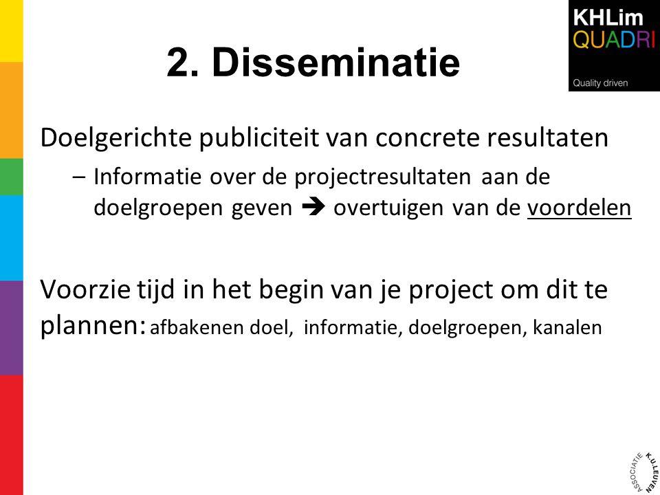 2. Disseminatie Doelgerichte publiciteit van concrete resultaten –Informatie over de projectresultaten aan de doelgroepen geven  overtuigen van de vo