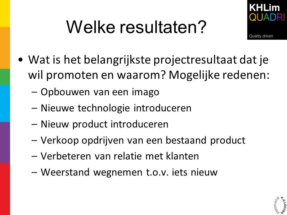 Welke resultaten? •Wat is het belangrijkste projectresultaat dat je wil promoten en waarom? Mogelijke redenen: –Opbouwen van een imago –Nieuwe technol