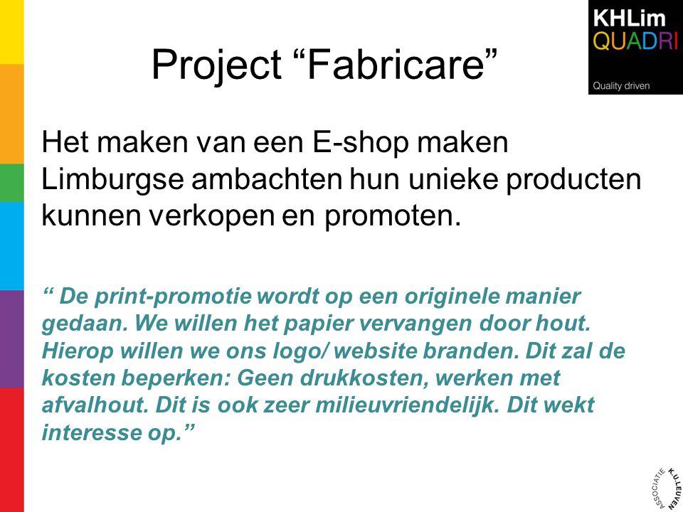 """Project """"Fabricare"""" Het maken van een E-shop maken Limburgse ambachten hun unieke producten kunnen verkopen en promoten. """" De print-promotie wordt op"""