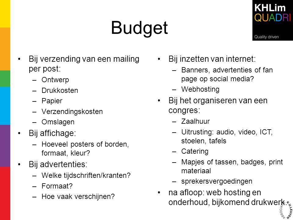 Budget •Bij verzending van een mailing per post: –Ontwerp –Drukkosten –Papier –Verzendingskosten –Omslagen •Bij affichage: –Hoeveel posters of borden,