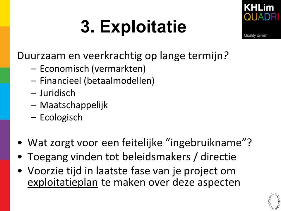 3. Exploitatie Duurzaam en veerkrachtig op lange termijn? –Economisch (vermarkten) –Financieel (betaalmodellen) –Juridisch –Maatschappelijk –Ecologisc