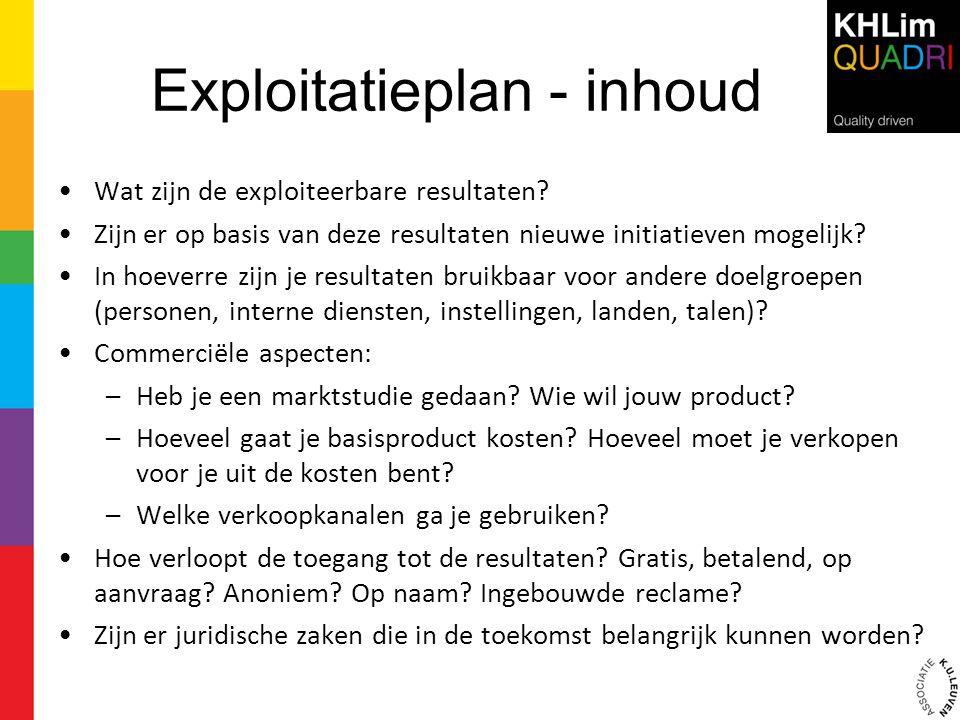 Exploitatieplan - inhoud •Wat zijn de exploiteerbare resultaten? •Zijn er op basis van deze resultaten nieuwe initiatieven mogelijk? •In hoeverre zijn