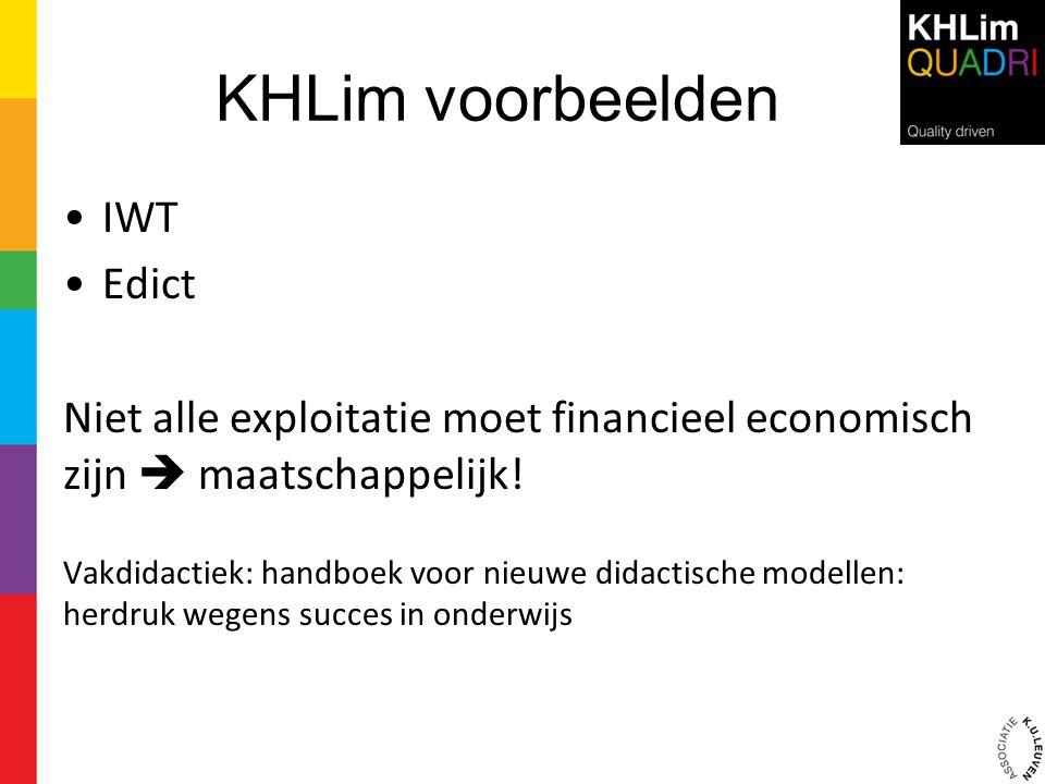 KHLim voorbeelden •IWT •Edict Niet alle exploitatie moet financieel economisch zijn  maatschappelijk! Vakdidactiek: handboek voor nieuwe didactische