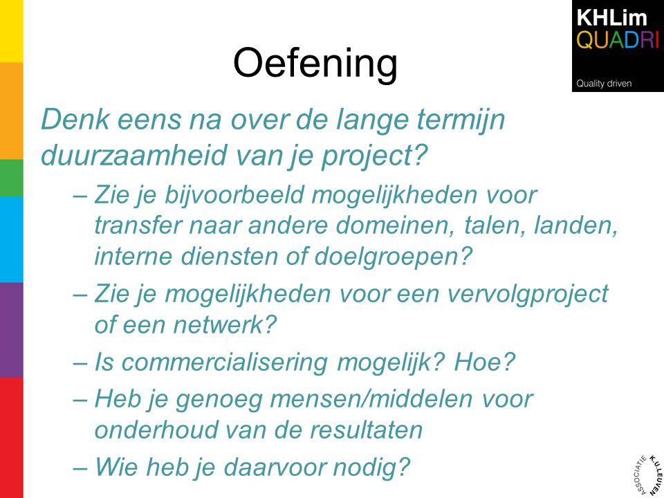 Oefening Denk eens na over de lange termijn duurzaamheid van je project? –Zie je bijvoorbeeld mogelijkheden voor transfer naar andere domeinen, talen,