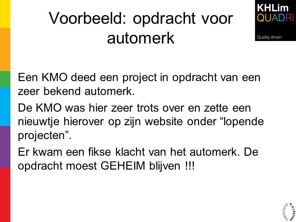 Voorbeeld: opdracht voor automerk Een KMO deed een project in opdracht van een zeer bekend automerk. De KMO was hier zeer trots over en zette een nieu