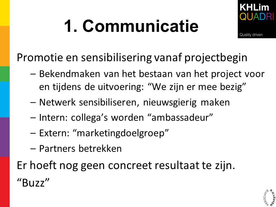"""1. Communicatie Promotie en sensibilisering vanaf projectbegin –Bekendmaken van het bestaan van het project voor en tijdens de uitvoering: """"We zijn er"""
