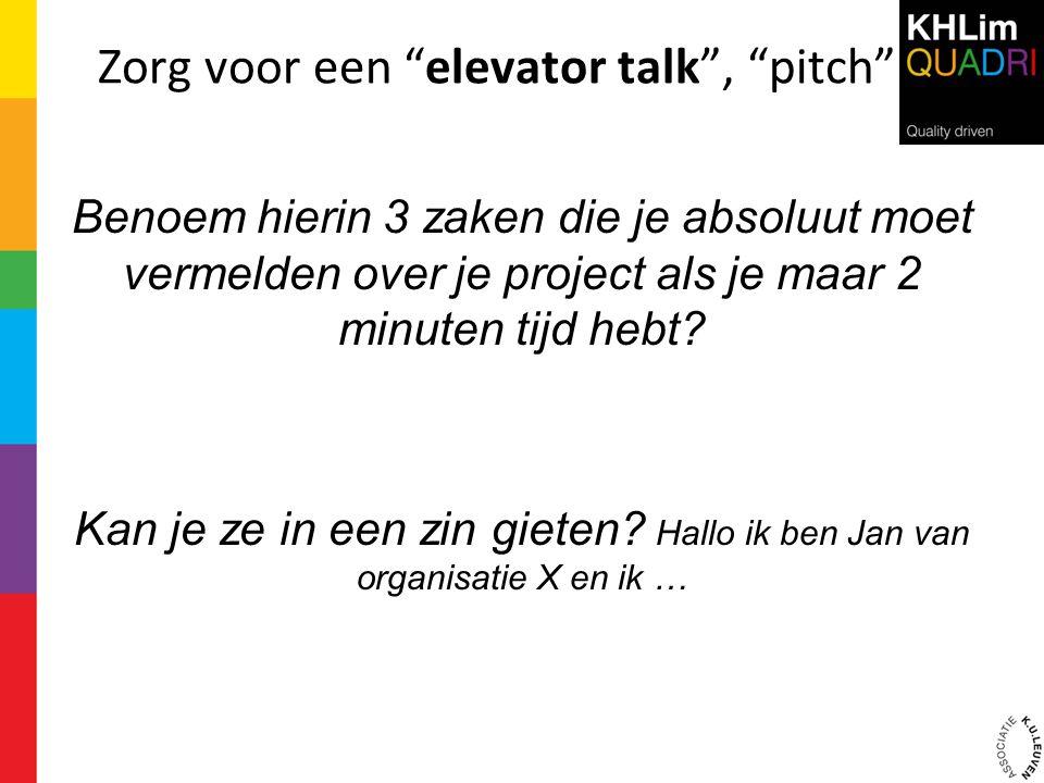 """Zorg voor een """"elevator talk"""", """"pitch"""" Benoem hierin 3 zaken die je absoluut moet vermelden over je project als je maar 2 minuten tijd hebt? Kan je ze"""