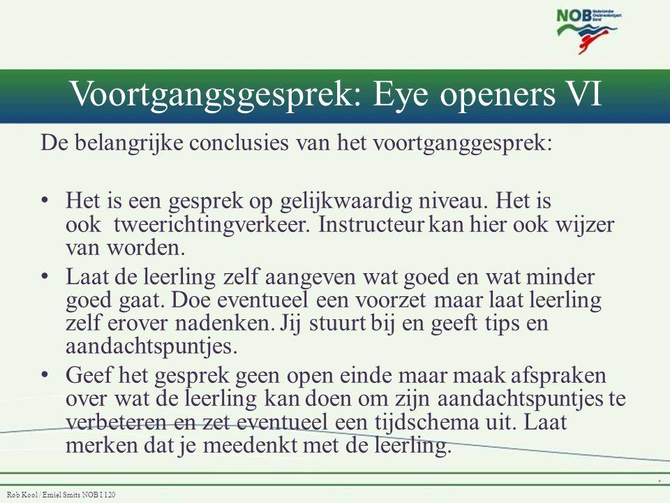 Rob Kool / Emiel Smits NOB I 120 Voortgangsgesprek: Eye openers VI De belangrijke conclusies van het voortganggesprek: • Het is een gesprek op gelijkw