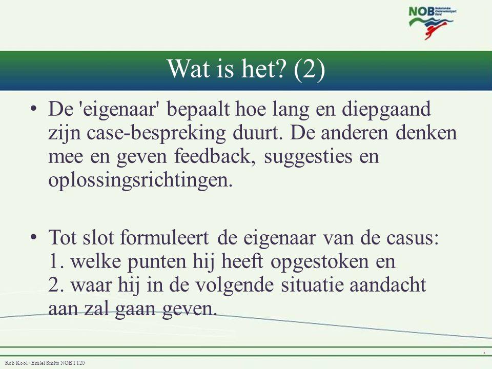 Rob Kool / Emiel Smits NOB I 120 Wat is het? (2) • De 'eigenaar' bepaalt hoe lang en diepgaand zijn case-bespreking duurt. De anderen denken mee en ge