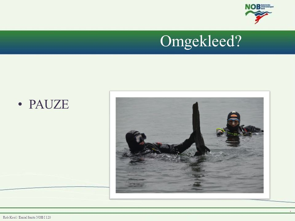 Rob Kool / Emiel Smits NOB I 120 Omgekleed? • PAUZE