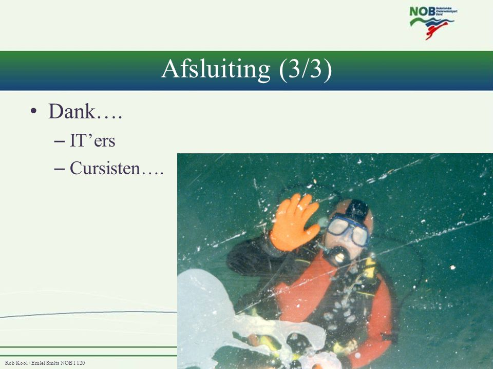 Rob Kool / Emiel Smits NOB I 120 Afsluiting (3/3) • Dank…. – IT'ers – Cursisten….