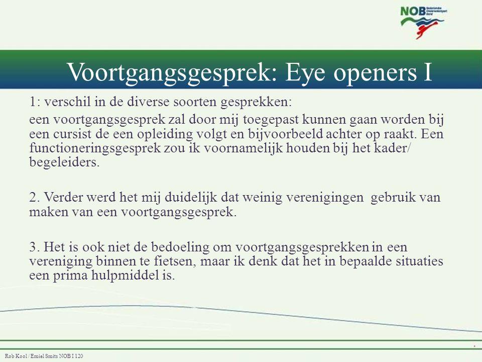 Rob Kool / Emiel Smits NOB I 120 Voortgangsgesprek: Eye openers II • De belangrijkste gedragsregels voor zo'n gesprek • * Gelijkwaardigheid in het gesprek waarborgen.