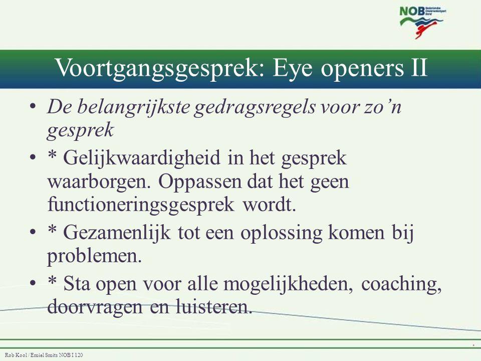 Rob Kool / Emiel Smits NOB I 120 Voortgangsgesprek: Eye openers II • De belangrijkste gedragsregels voor zo'n gesprek • * Gelijkwaardigheid in het ges