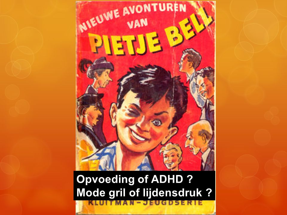 Opvoeding of ADHD ? Mode gril of lijdensdruk ?