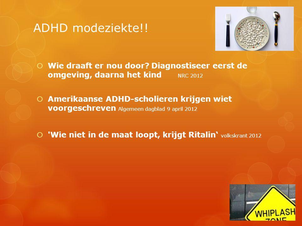 ADHD modeziekte!!  Wie draaft er nou door? Diagnostiseer eerst de omgeving, daarna het kind NRC 2012  Amerikaanse ADHD-scholieren krijgen wiet voorg