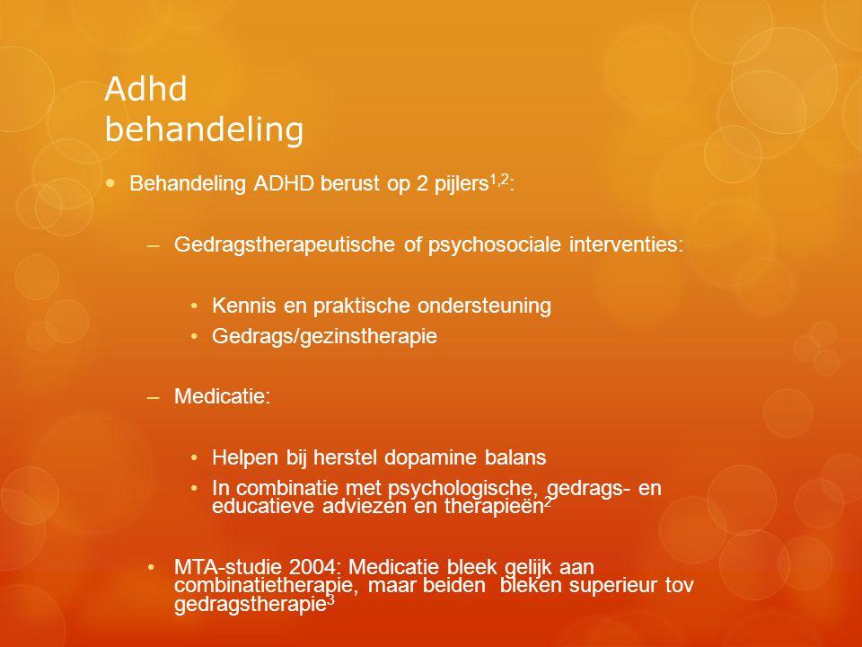 Adhd behandeling  Behandeling ADHD berust op 2 pijlers 1,2 : –Gedragstherapeutische of psychosociale interventies: •Kennis en praktische ondersteunin