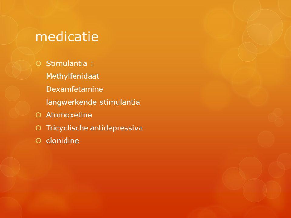 medicatie  Stimulantia : Methylfenidaat Dexamfetamine langwerkende stimulantia  Atomoxetine  Tricyclische antidepressiva  clonidine