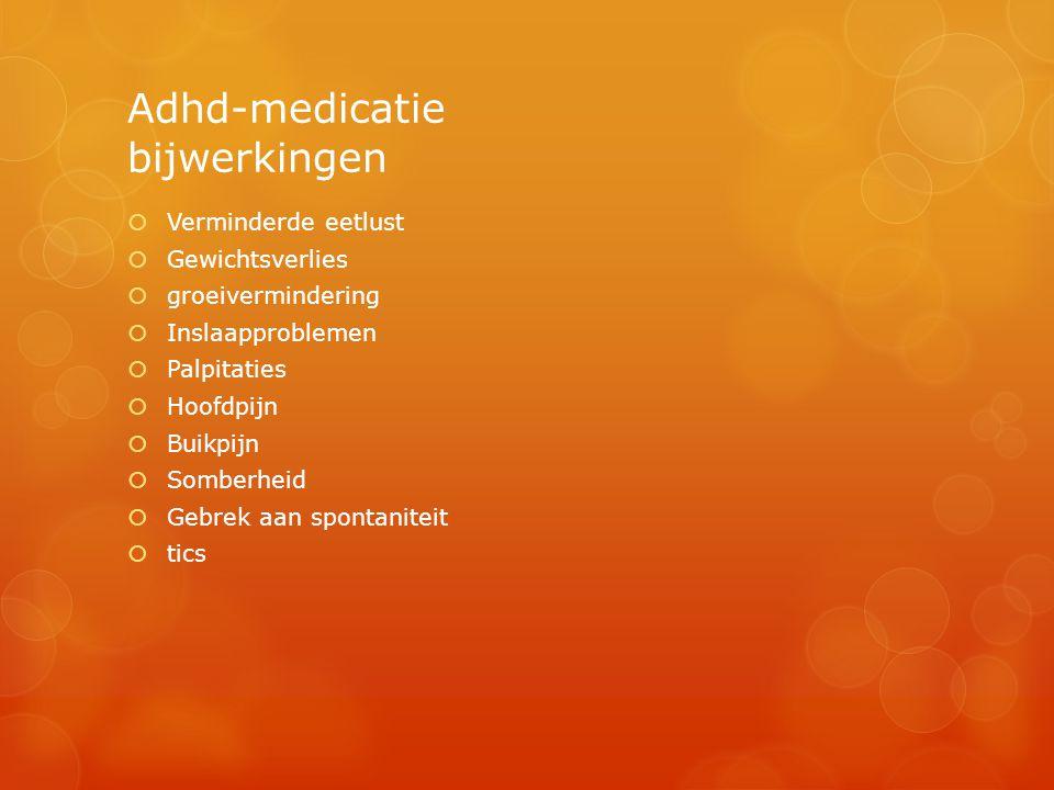 Adhd-medicatie bijwerkingen  Verminderde eetlust  Gewichtsverlies  groeivermindering  Inslaapproblemen  Palpitaties  Hoofdpijn  Buikpijn  Somb