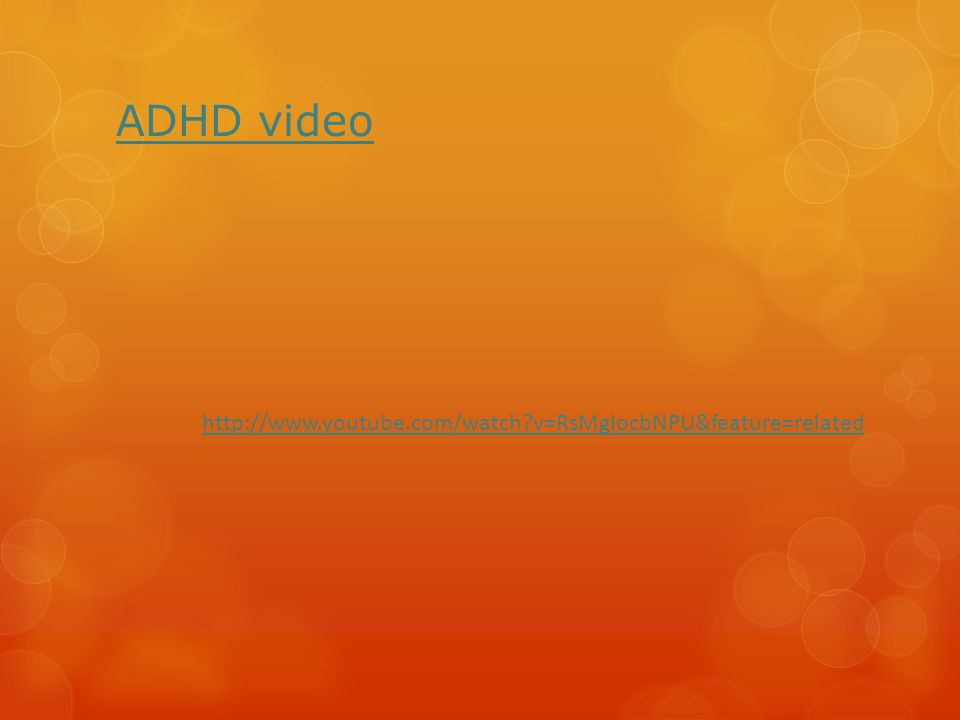 ADHD video http://www.youtube.com/watch?v=RsMgIocbNPU&feature=related