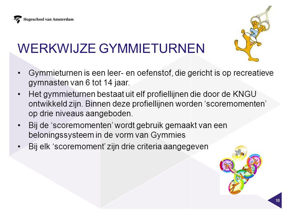 WERKWIJZE GYMMIETURNEN 18 •Gymmieturnen is een leer- en oefenstof, die gericht is op recreatieve gymnasten van 6 tot 14 jaar.