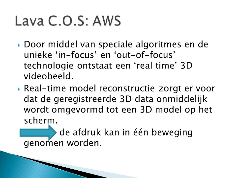  Door middel van speciale algoritmes en de unieke 'in-focus' en 'out-of-focus' technologie ontstaat een 'real time' 3D videobeeld.  Real-time model